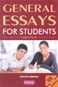 General Essays For Students : Class VI to XII - General Essays for Students class VI to XII