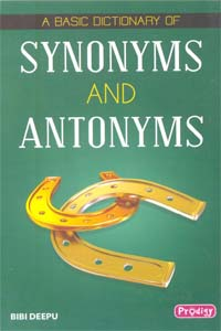 Synonyms and Antonyms - A Basic Dictionary of SYNONYMS and ANTONYMS