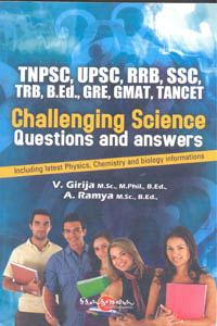 Challenging Science Questions and Answers (TNPSC, UPSC, RRB, SSC, GRE, TANCET) - Challenging Science Questions and Answers (TNPSC, UPSC, RRB, SSC, GRE, TANCET)