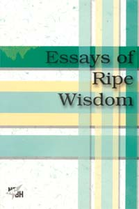Essays of Ripe wisdom