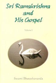 Sri Ramakrishna and his Gospel . Volume I