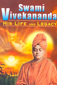 Swami Vivekananda . His Life and Legacy