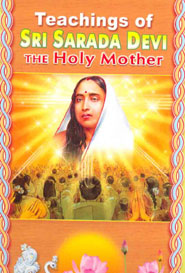 Teachings of Sri Sarada Devi . The Holy Mother