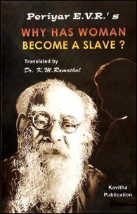 Periyar E.V.R.'s Why Has Woman Become a Slave - Why Has Woman Become a Slave