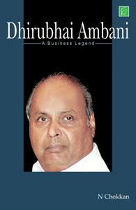 Dhirubhai Ambhani: A Business Legend - Dhirubhai Ambani - A Business Legend