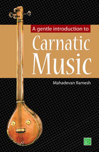 A gentle introduction Carnatic Music - A gentle introduction to Carnatic Music