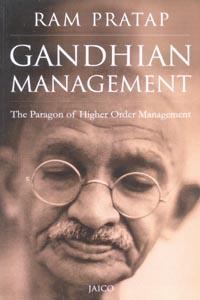 Gandhian Management (The Paragon of Higher Order Management)