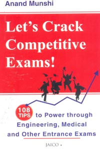 Lets Crack Competitive Exams (108 Tips to Power Through Engineering, Medical and Other Entrance Exams)