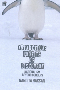ANTARCTICA Profits of Discovery (Nationalism Beyond Borders)