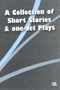 A Collection of Short Stories & One - act Plays