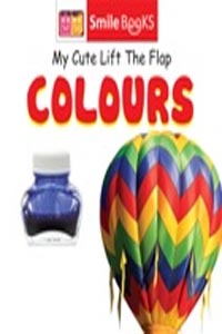 Colours (My Cute Lift the Flap) - my cute lift the flap COLOURS