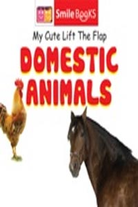 Domestic Animals (My Cute Lift the Flap) - my cute lift the flap DOMESTIC ANIMALS